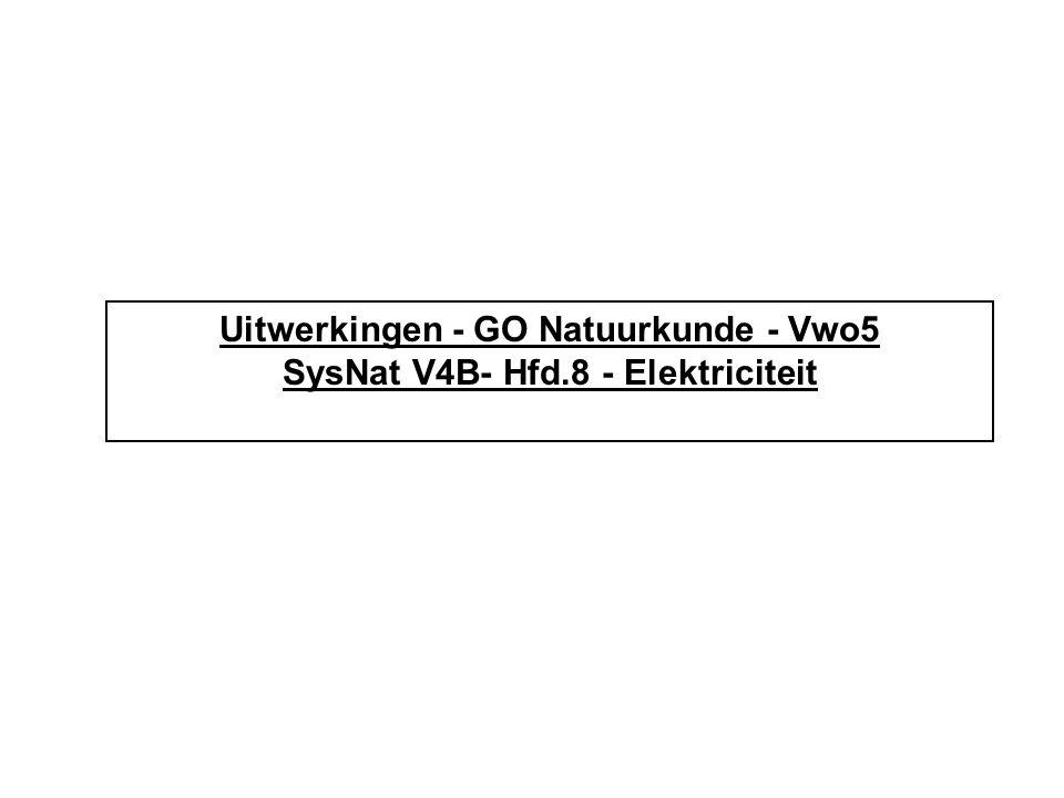Uitwerkingen - GO Natuurkunde - Vwo5 SysNat V4B- Hfd.8 - Elektriciteit
