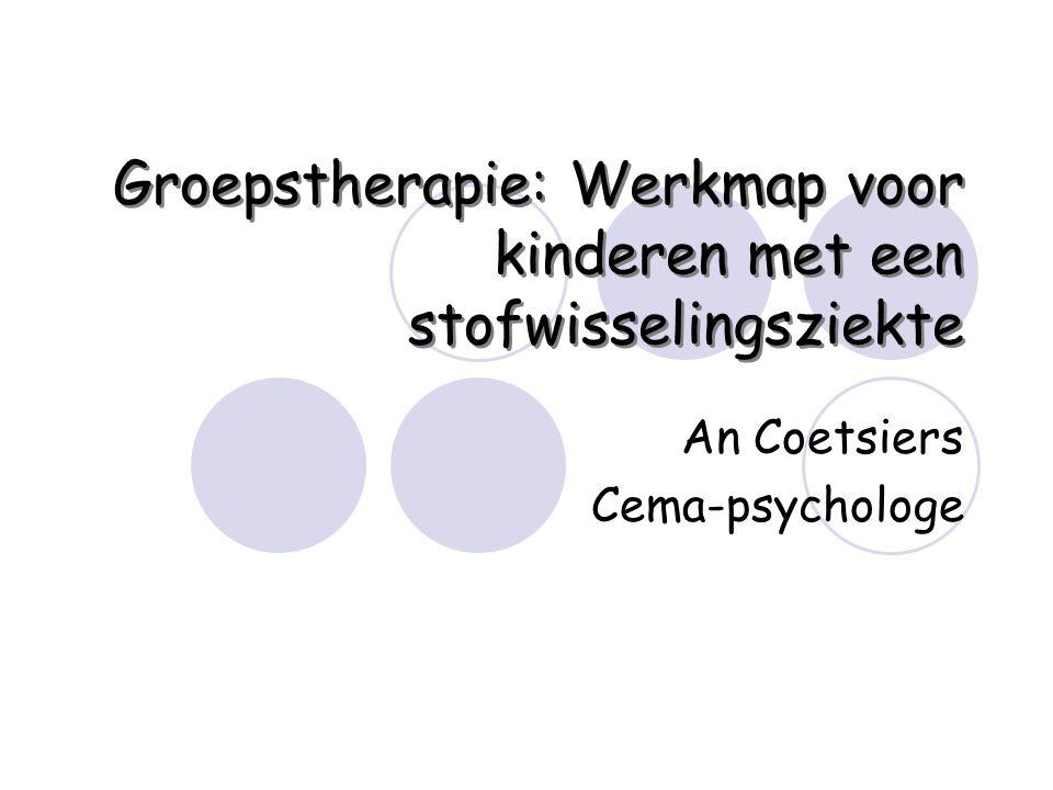 Groepstherapie: Werkmap voor kinderen met een stofwisselingsziekte An Coetsiers Cema-psychologe