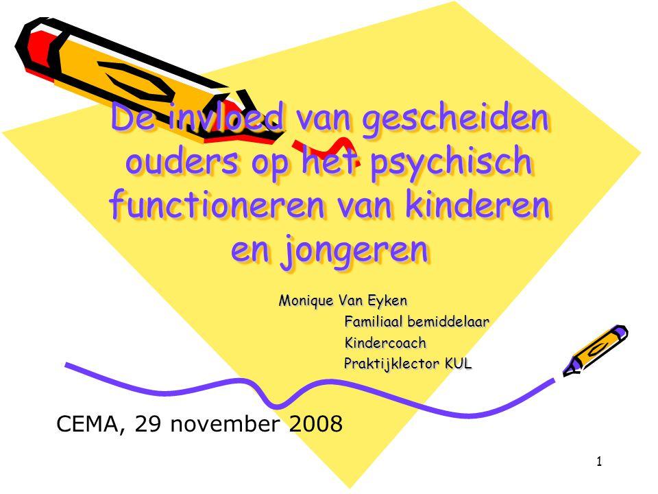 1 De invloed van gescheiden ouders op het psychisch functioneren van kinderen en jongeren Monique Van Eyken Familiaal bemiddelaar Kindercoach Praktijk