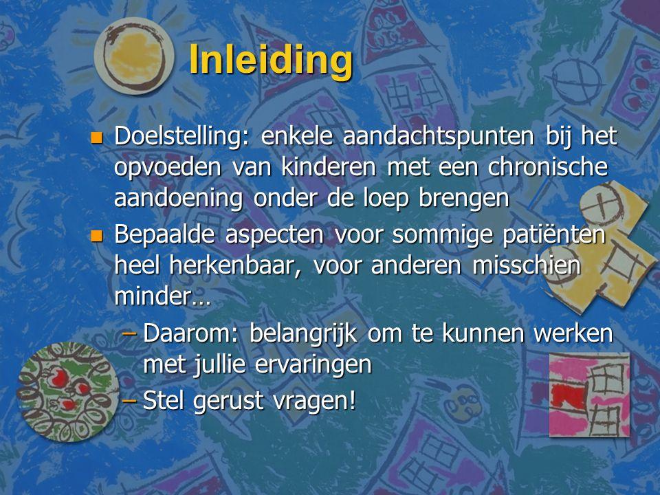 Inleiding n Doelstelling: enkele aandachtspunten bij het opvoeden van kinderen met een chronische aandoening onder de loep brengen n Bepaalde aspecten