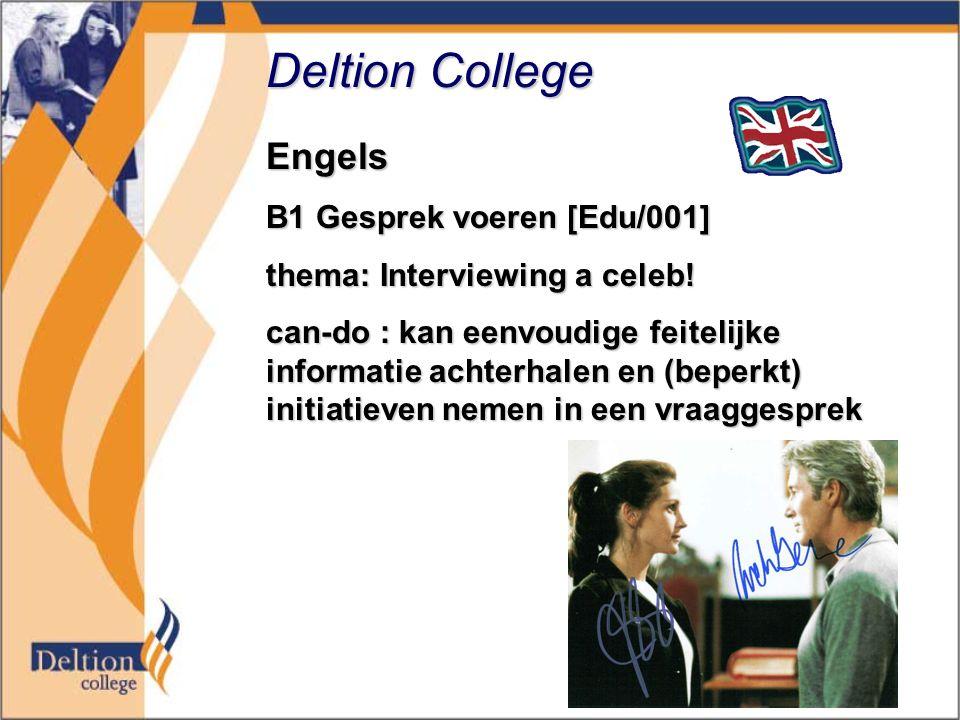 Deltion College Engels B1 Gesprek voeren [Edu/001] thema: Interviewing a celeb! can-do : kan eenvoudige feitelijke informatie achterhalen en (beperkt)