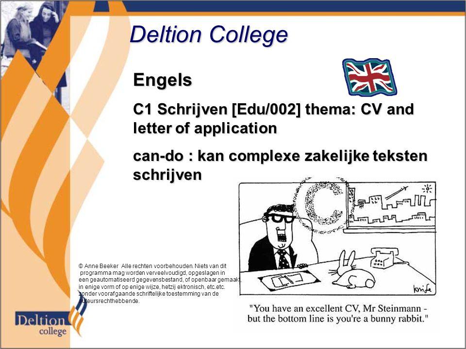 Deltion College Engels C1 Schrijven [Edu/002] thema: CV and letter of application can-do : kan complexe zakelijke teksten schrijven © Anne Beeker Alle rechten voorbehouden.
