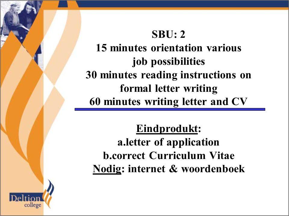 Je hebt deze opdracht naar behoren uitgevoerd als je een uitgebreide sollicitatiebrief kunt schrijven met een gedetailleerd curriculum vitae.