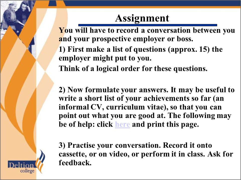 Assignment You will have to record a conversation between you and your prospective employer or boss.