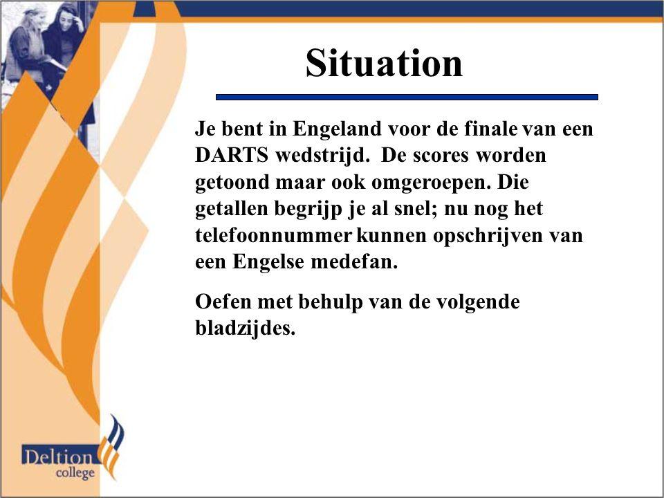 Situation Je bent in Engeland voor de finale van een DARTS wedstrijd.