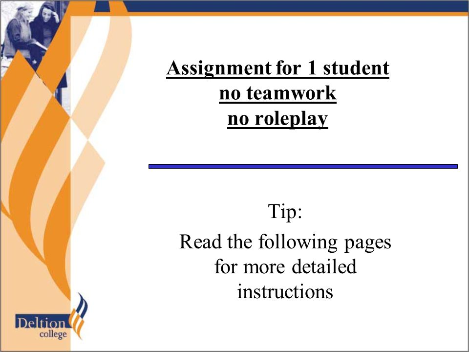 Assignment for 1 student no teamwork no roleplay Tip: Read the following pages for more detailed instructions