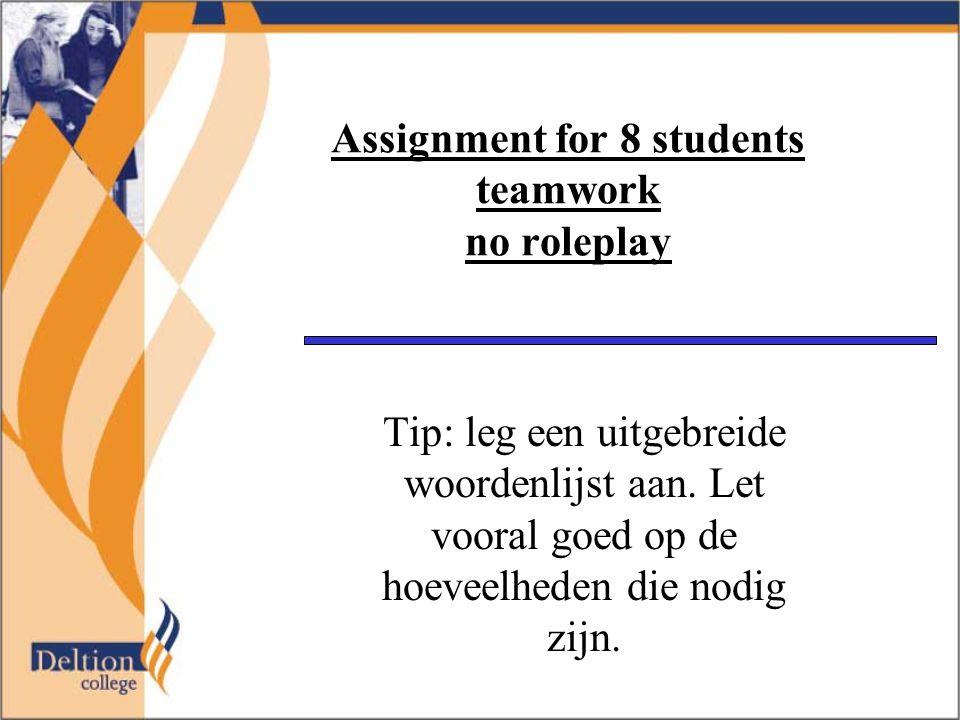 Assignment for 8 students teamwork no roleplay Tip: leg een uitgebreide woordenlijst aan. Let vooral goed op de hoeveelheden die nodig zijn.