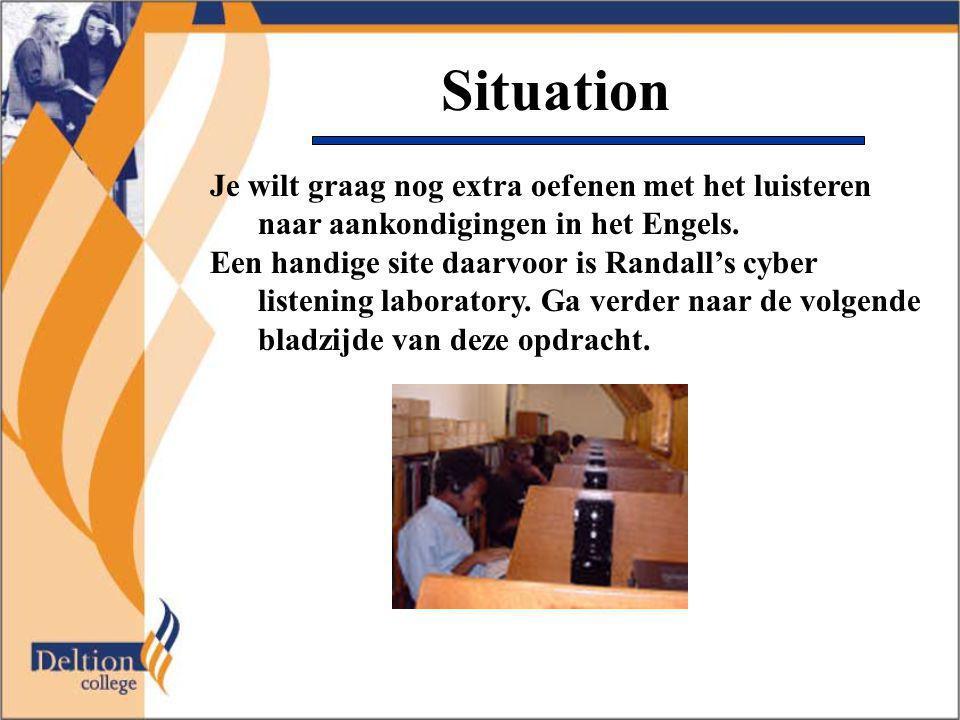 Situation Je wilt graag nog extra oefenen met het luisteren naar aankondigingen in het Engels. Een handige site daarvoor is Randall's cyber listening