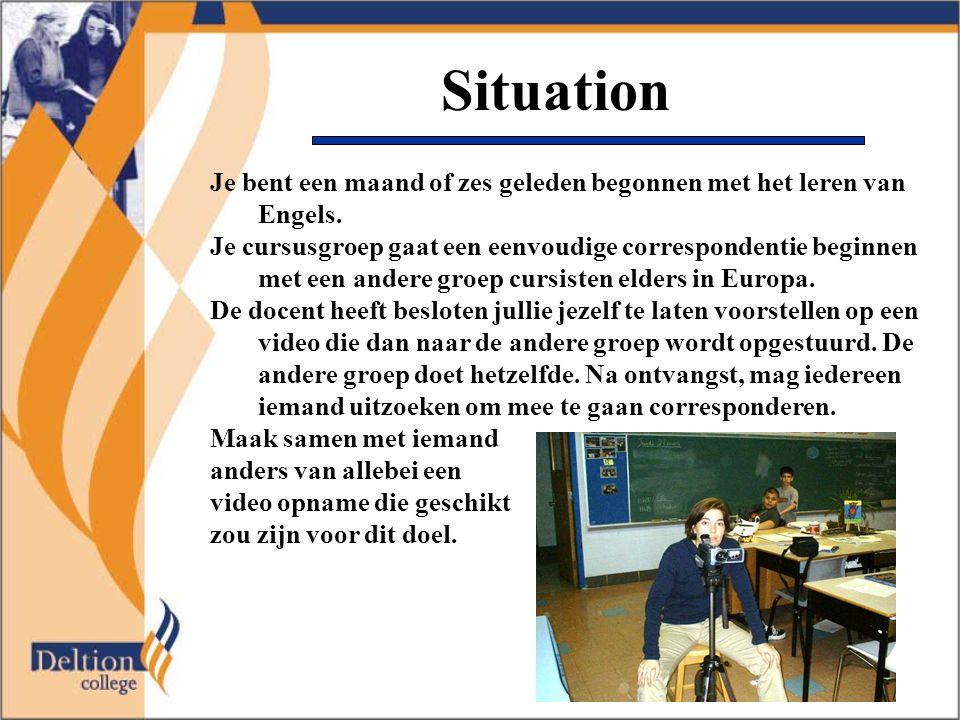 Situation Je bent een maand of zes geleden begonnen met het leren van Engels.