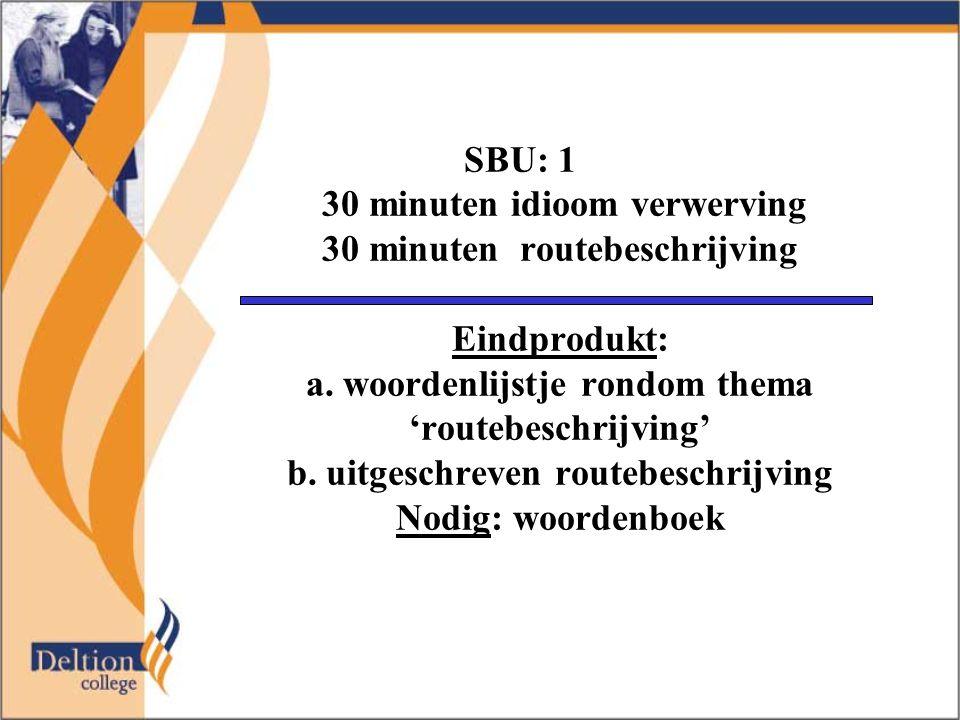 SBU: 1 30 minuten idioom verwerving 30 minuten routebeschrijving Eindprodukt: a.