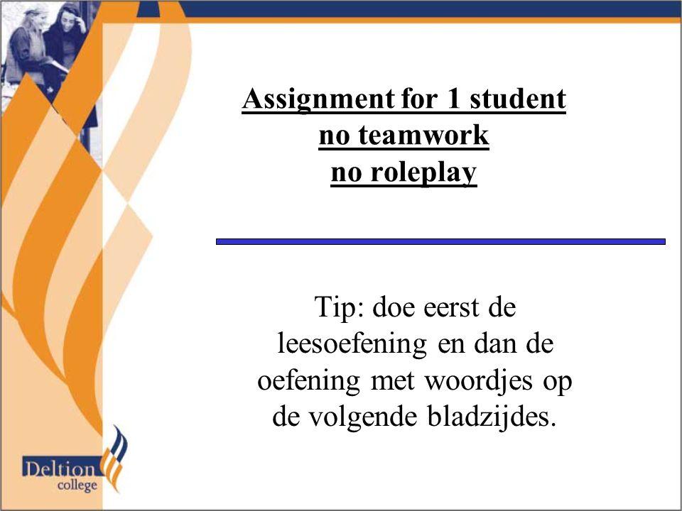 Assignment for 1 student no teamwork no roleplay Tip: doe eerst de leesoefening en dan de oefening met woordjes op de volgende bladzijdes.