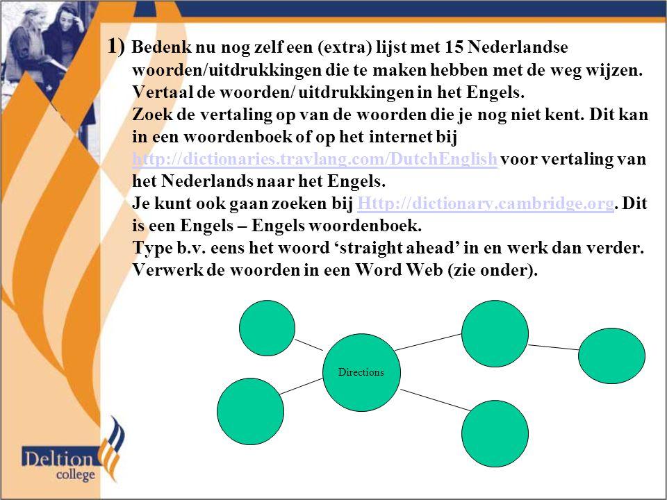 1) Bedenk nu nog zelf een (extra) lijst met 15 Nederlandse woorden/uitdrukkingen die te maken hebben met de weg wijzen.