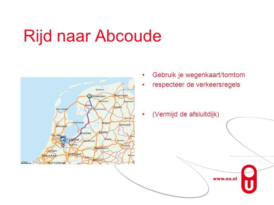 Rijd naar Abcoude Gebruik je wegenkaart/tomtom respecteer de verkeersregels (Vermijd de afsluitdijk)