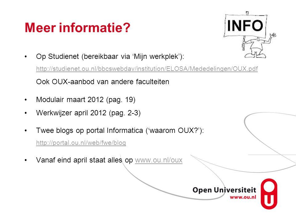 Meer informatie? Op Studienet (bereikbaar via 'Mijn werkplek'): http://studienet.ou.nl/bbcswebdav/institution/ELOSA/Mededelingen/OUX.pdf Ook OUX-aanbo