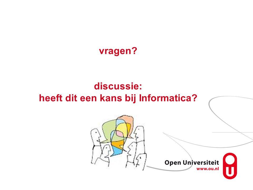 vragen? discussie: heeft dit een kans bij Informatica?