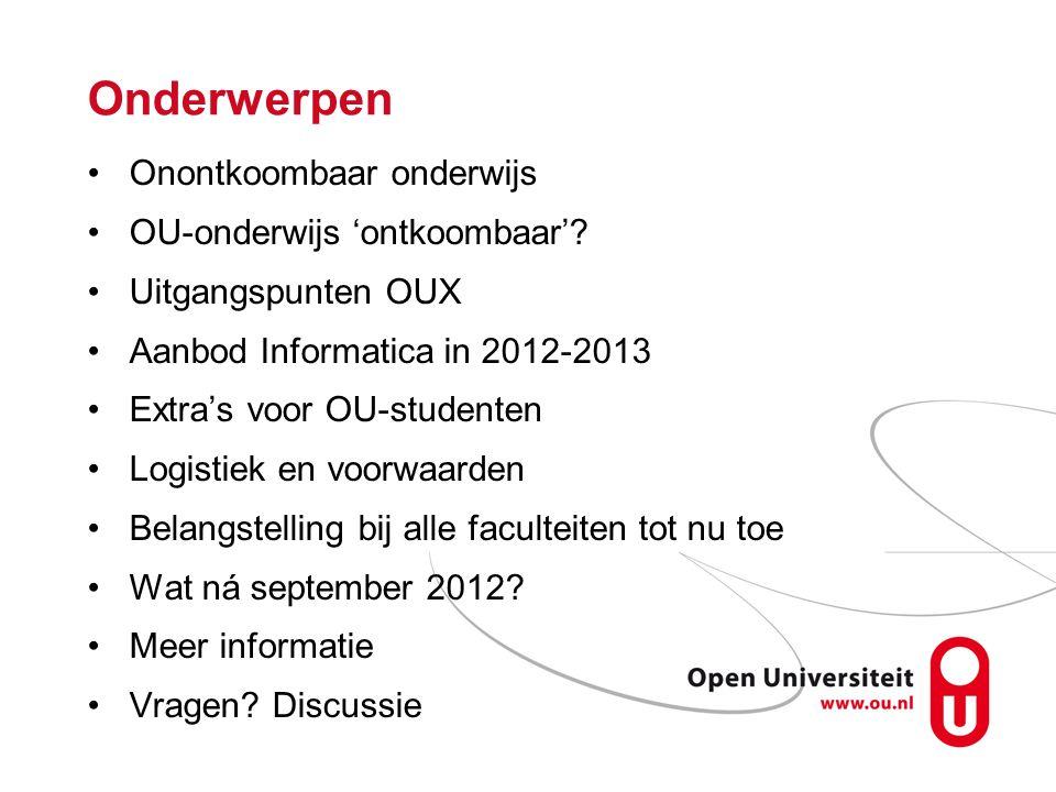 Onderwerpen Onontkoombaar onderwijs OU-onderwijs 'ontkoombaar'? Uitgangspunten OUX Aanbod Informatica in 2012-2013 Extra's voor OU-studenten Logistiek