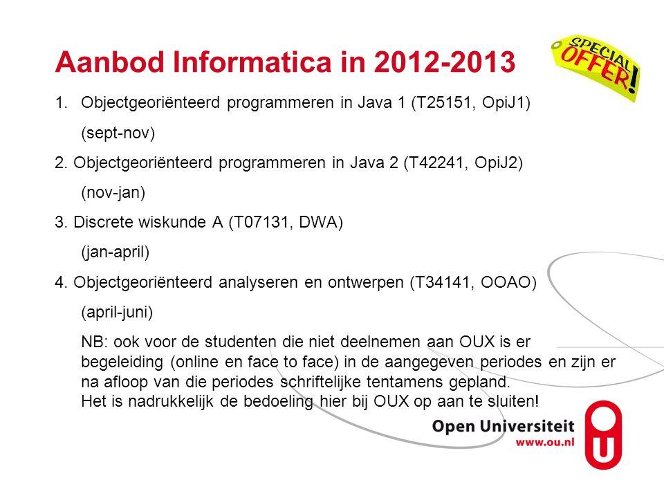 Aanbod Informatica in 2012-2013 1.Objectgeoriënteerd programmeren in Java 1 (T25151, OpiJ1) (sept-nov) 2. Objectgeoriënteerd programmeren in Java 2 (T