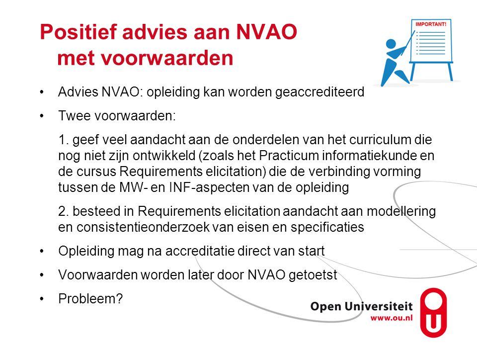 Positief advies aan NVAO met voorwaarden Advies NVAO: opleiding kan worden geaccrediteerd Twee voorwaarden: 1.