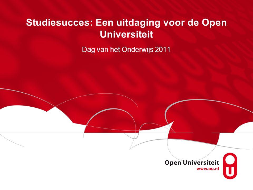 Studiesucces: Een uitdaging voor de Open Universiteit Dag van het Onderwijs 2011