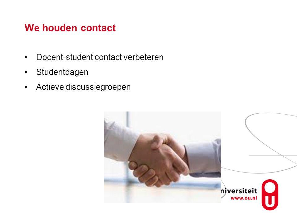 We houden contact Docent-student contact verbeteren Studentdagen Actieve discussiegroepen