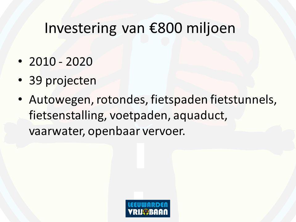 Investering van €800 miljoen 2010 - 2020 39 projecten Autowegen, rotondes, fietspaden fietstunnels, fietsenstalling, voetpaden, aquaduct, vaarwater, o