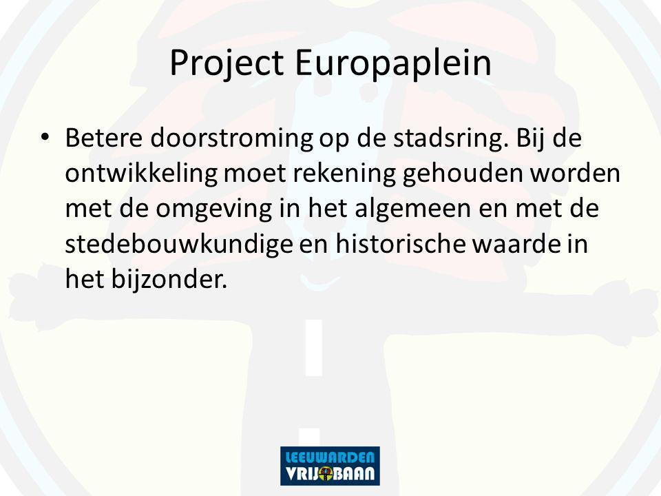 Project Europaplein Betere doorstroming op de stadsring. Bij de ontwikkeling moet rekening gehouden worden met de omgeving in het algemeen en met de s