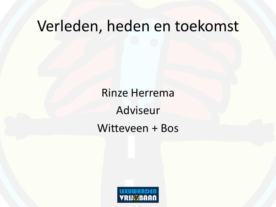 Verleden, heden en toekomst Rinze Herrema Adviseur Witteveen + Bos