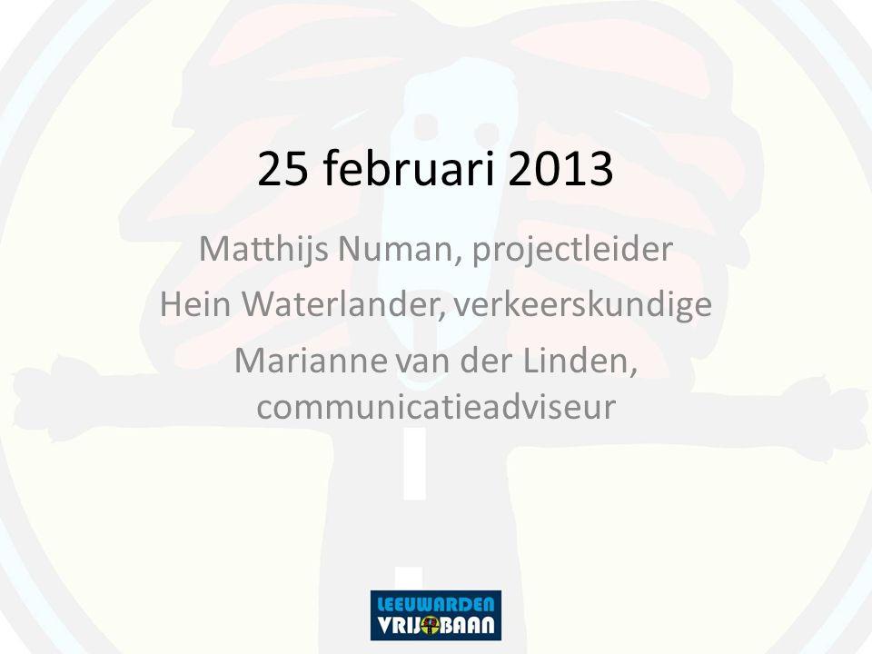 25 februari 2013 Matthijs Numan, projectleider Hein Waterlander, verkeerskundige Marianne van der Linden, communicatieadviseur