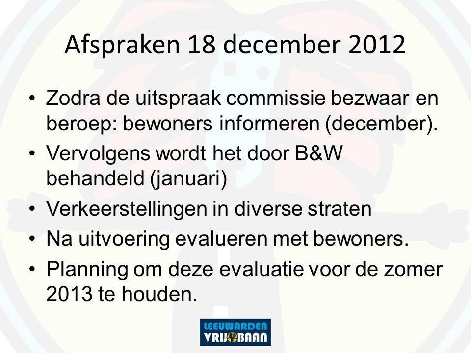 Afspraken 18 december 2012 Zodra de uitspraak commissie bezwaar en beroep: bewoners informeren (december).