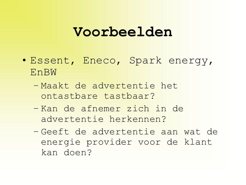 Voorbeelden Essent, Eneco, Spark energy, EnBW –Maakt de advertentie het ontastbare tastbaar? –Kan de afnemer zich in de advertentie herkennen? –Geeft
