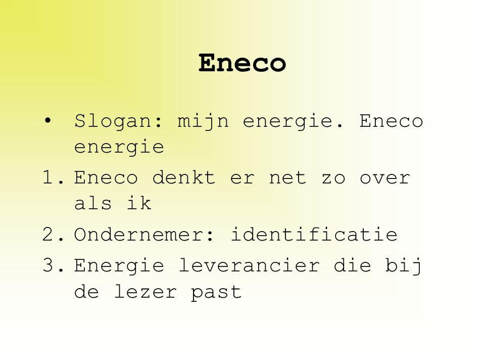 Eneco Slogan: mijn energie. Eneco energie 1.Eneco denkt er net zo over als ik 2.Ondernemer: identificatie 3.Energie leverancier die bij de lezer past