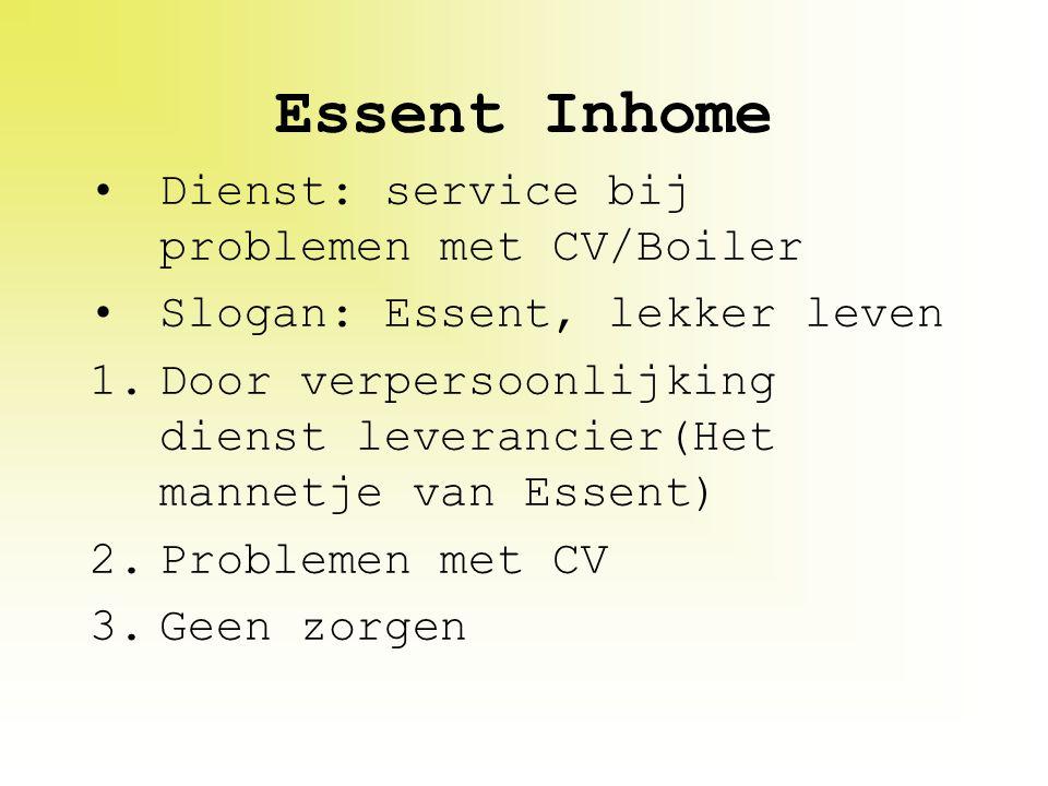 Essent Inhome Dienst: service bij problemen met CV/Boiler Slogan: Essent, lekker leven 1.Door verpersoonlijking dienst leverancier(Het mannetje van Es