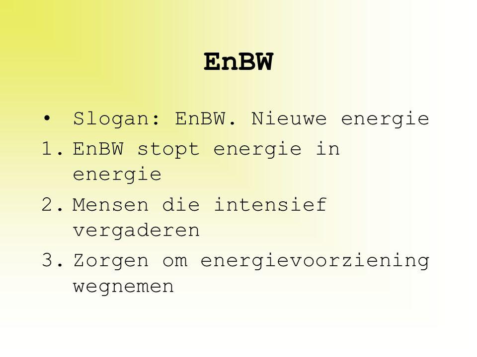 EnBW Slogan: EnBW. Nieuwe energie 1.EnBW stopt energie in energie 2.Mensen die intensief vergaderen 3.Zorgen om energievoorziening wegnemen
