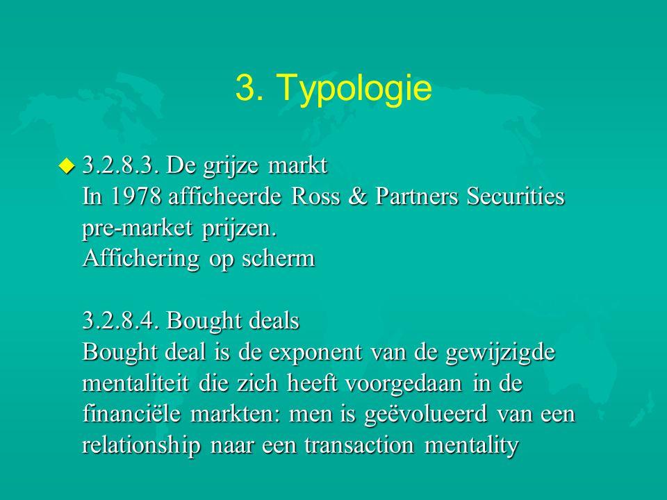3. Typologie u 3.2.8.3. De grijze markt In 1978 afficheerde Ross & Partners Securities pre-market prijzen. Affichering op scherm 3.2.8.4. Bought deals