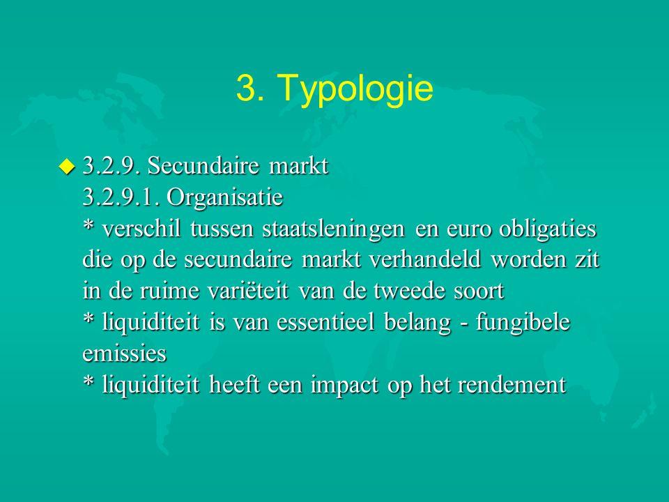 3. Typologie u 3.2.9. Secundaire markt 3.2.9.1. Organisatie * verschil tussen staatsleningen en euro obligaties die op de secundaire markt verhandeld