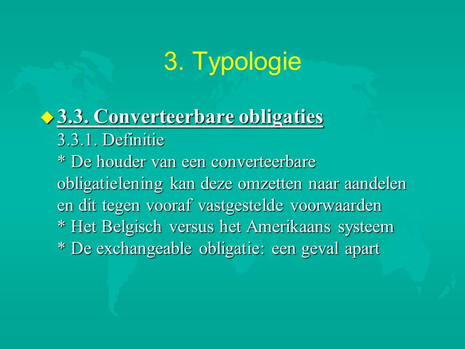 3. Typologie u 3.3. Converteerbare obligaties 3.3.1. Definitie * De houder van een converteerbare obligatielening kan deze omzetten naar aandelen en d