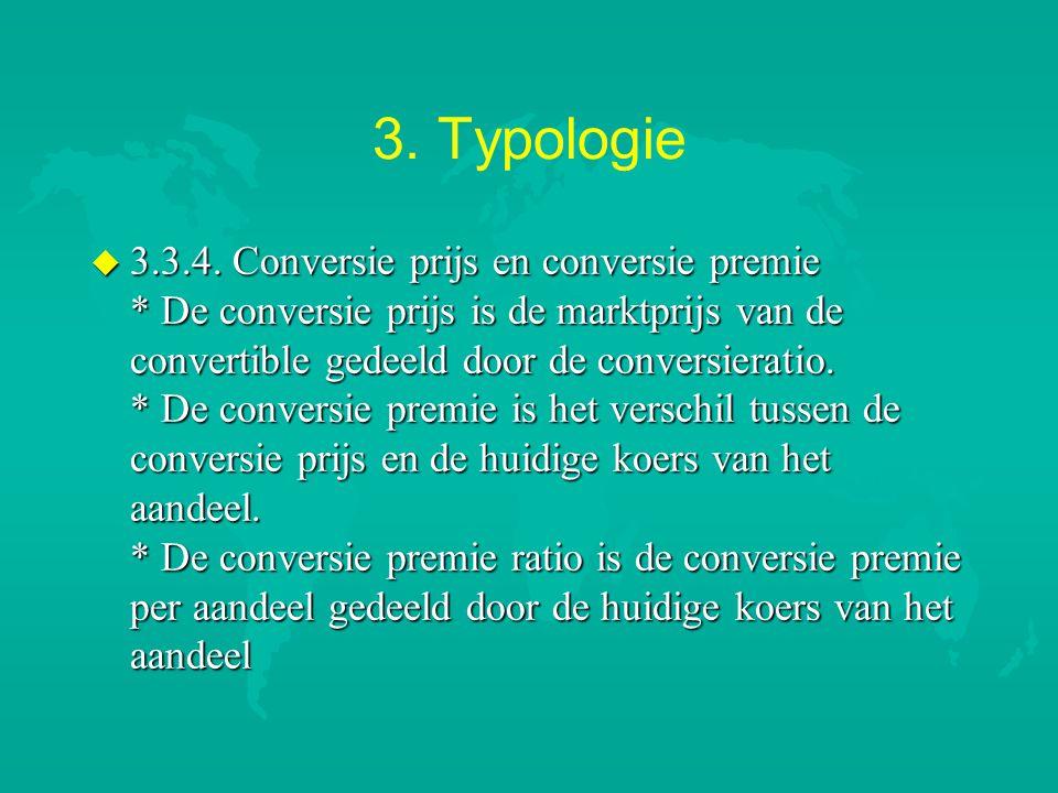 3. Typologie u 3.3.4. Conversie prijs en conversie premie * De conversie prijs is de marktprijs van de convertible gedeeld door de conversieratio. * D