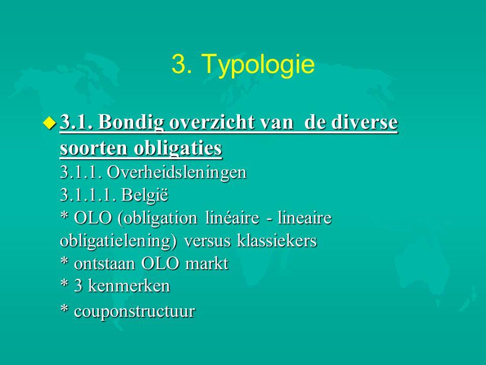 3. Typologie u 3.1. Bondig overzicht van de diverse soorten obligaties 3.1.1. Overheidsleningen 3.1.1.1. België * OLO (obligation linéaire - lineaire