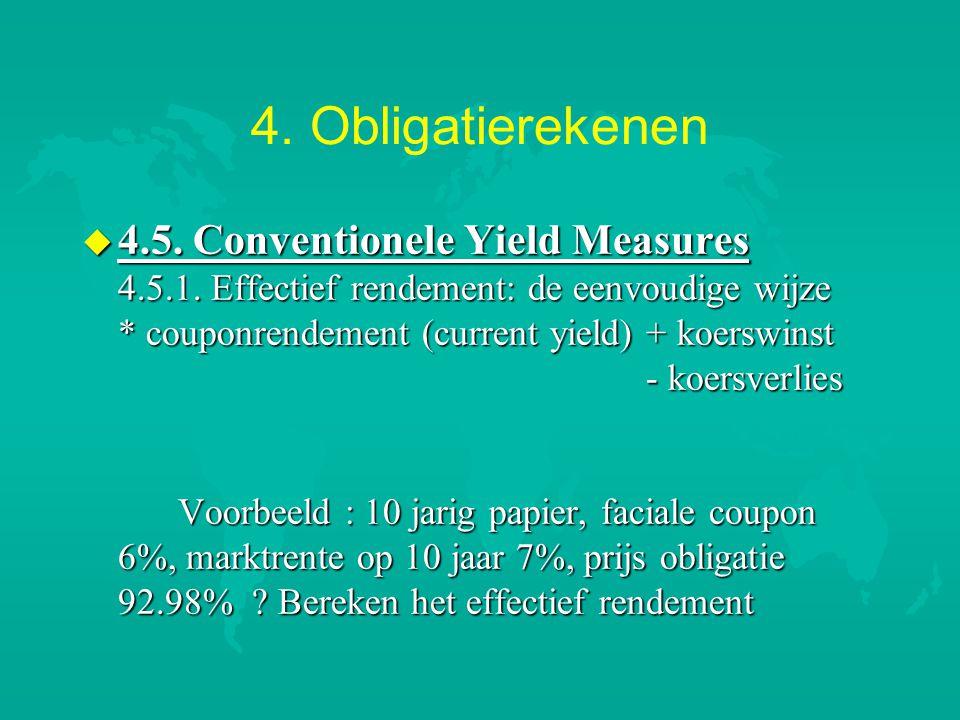 4. Obligatierekenen u 4.5. Conventionele Yield Measures 4.5.1. Effectief rendement: de eenvoudige wijze * couponrendement (current yield) + koerswinst