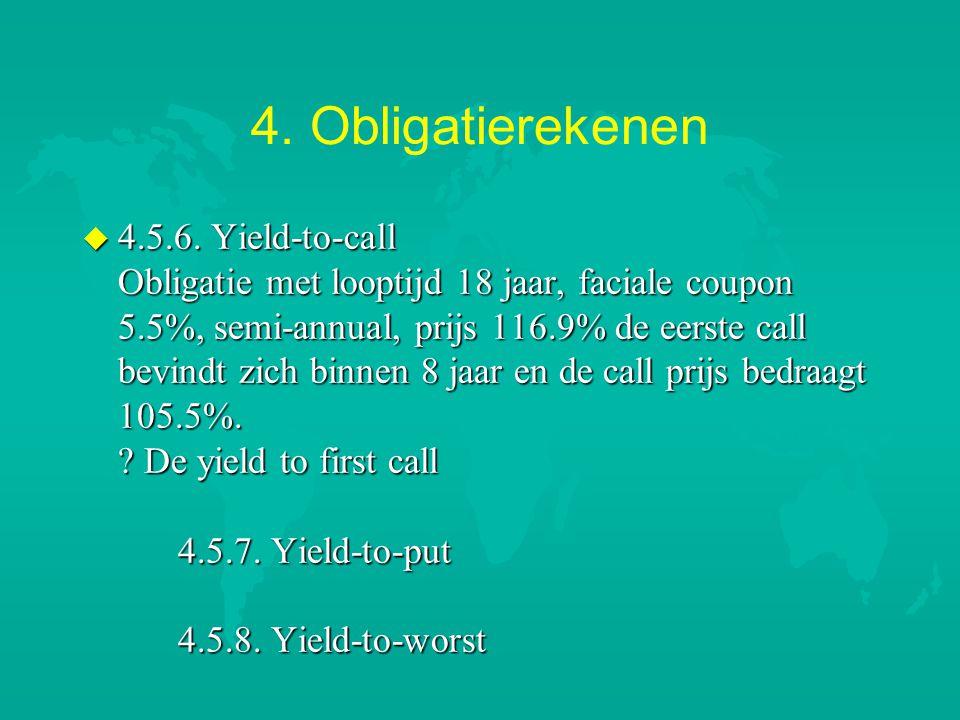 4. Obligatierekenen u 4.5.6. Yield-to-call Obligatie met looptijd 18 jaar, faciale coupon 5.5%, semi-annual, prijs 116.9% de eerste call bevindt zich