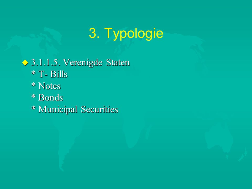 3. Typologie u 3.1.1.5. Verenigde Staten * T- Bills * Notes * Bonds * Municipal Securities