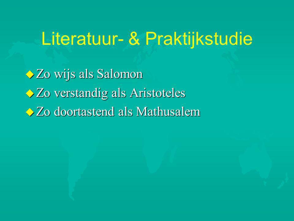 Literatuur- & Praktijkstudie u Zo wijs als Salomon u Zo verstandig als Aristoteles u Zo doortastend als Mathusalem