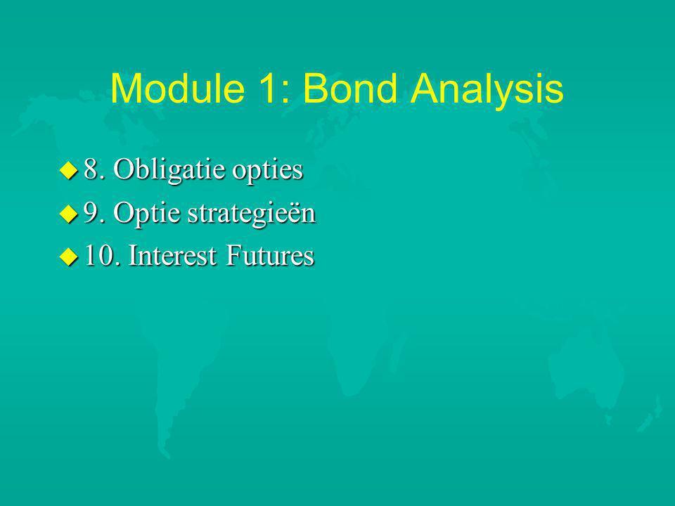 Module 1: Bond Analysis u 8. Obligatie opties u 9. Optie strategieën u 10. Interest Futures