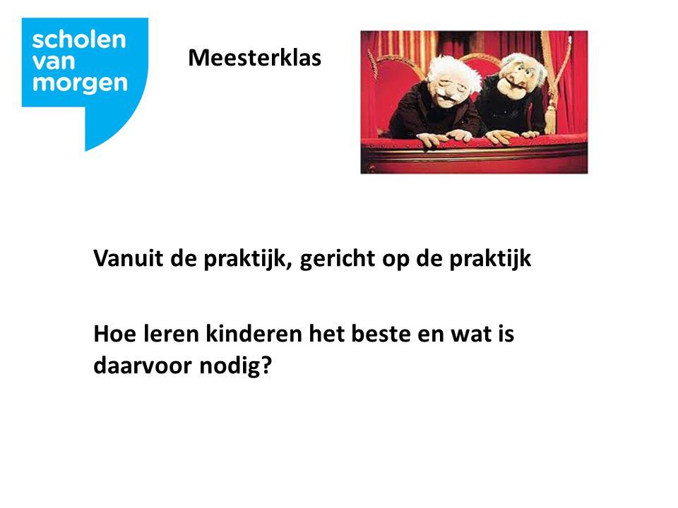 Meesterklas Vanuit de praktijk, gericht op de praktijk Hoe leren kinderen het beste en wat is daarvoor nodig