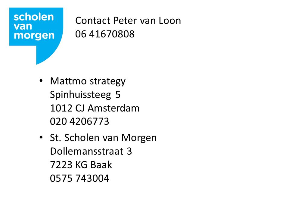 Contact Peter van Loon 06 41670808 Mattmo strategy Spinhuissteeg 5 1012 CJ Amsterdam 020 4206773 St.
