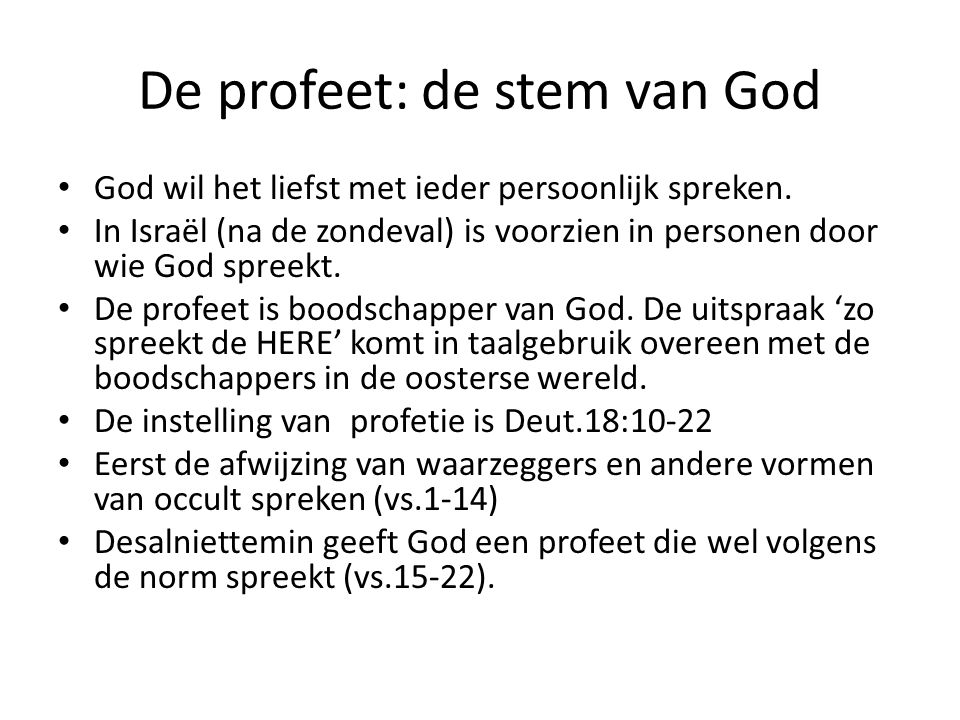 De profeet: de stem van God God wil het liefst met ieder persoonlijk spreken. In Israël (na de zondeval) is voorzien in personen door wie God spreekt.