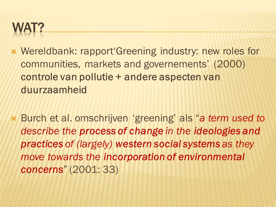  Wereldbank: rapport'Greening industry: new roles for communities, markets and governements' (2000) controle van pollutie + andere aspecten van duurzaamheid  Burch et al.