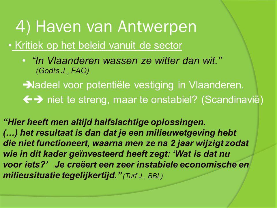 """4) Haven van Antwerpen Kritiek op het beleid vanuit de sector """"In Vlaanderen wassen ze witter dan wit."""" (Godts J., FAO)  Nadeel voor potentiële vesti"""