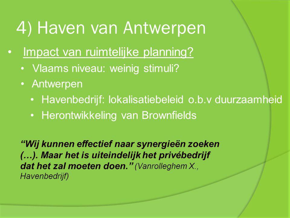 4) Haven van Antwerpen Impact van ruimtelijke planning? Vlaams niveau: weinig stimuli? Antwerpen Havenbedrijf: lokalisatiebeleid o.b.v duurzaamheid He