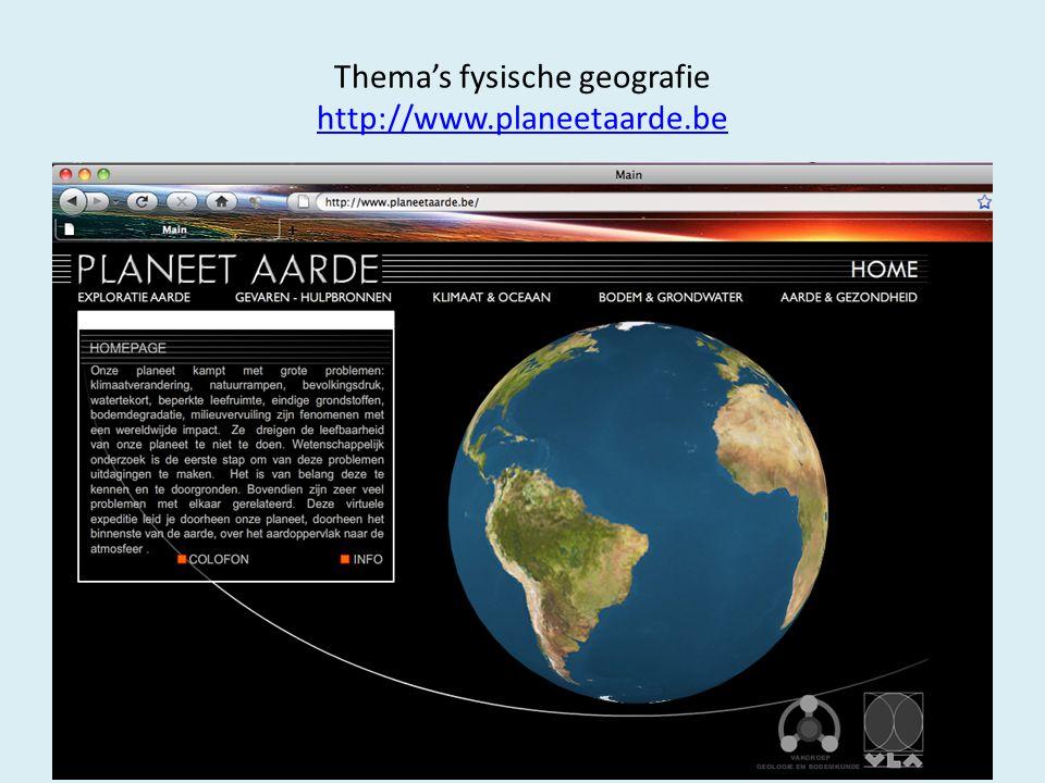 Thema's fysische geografie http://www.planeetaarde.be http://www.planeetaarde.be